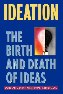 Ideation: The Birth and Death of Ideas  by  Douglas Graham