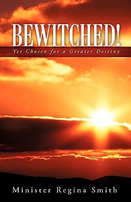 Bewitched!  by  Minister Regina Smith