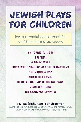 Jewish Plays for Children: For Successful Educational Fun and Fundraising Purposes Paulette (Peshe Razel) Fein Lieberman