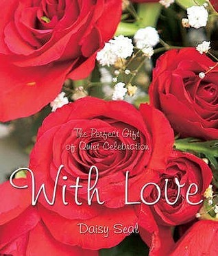 With Love: The Perfect Gift Of Quiet Celebration (Daisy Seals Series)  by  Daisy Seal