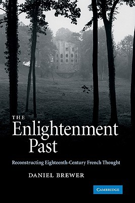 The Enlightenment Past: Reconstructing Eighteenth-Century French Thought  by  Daniel Brewer