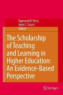 The Scholarship Of Teaching And Learning In Higher Education: An Evidence Based Perspective  by  Raymond P. Perry