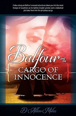 Balfour and the Cargo of Innocence D. Allen Miles