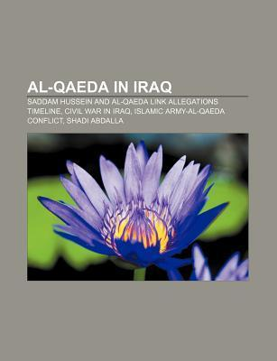 Al-Qaeda in Iraq: Saddam Hussein and Al-Qaeda Link Allegations Timeline, Civil War in Iraq, Islamic Army-Al-Qaeda Conflict, Shadi Abdall  by  Source Wikipedia