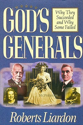 Gods Generals: Kathryn Kuhlman Roberts Liardon