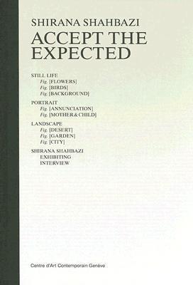 Shirana Shahbazi: Accept the Expected  by  Shirana Shahbazi