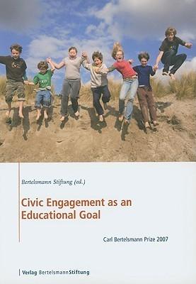 Civic Engagement as an Educational Goal: Carl Bertelsmann Prize 2007 Bertelsmann Stiftung