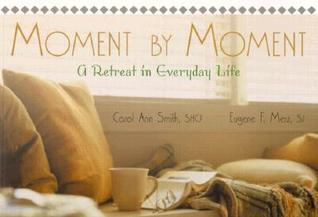 Moment Moment: A Retreat in Everyday Life by Carol Ann Smith