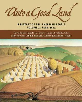 Unto a Good Land, Volume 2: A History of the American People: From 1865 David Edwin Harrell Jr.