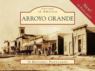 Arroyo Grande: 15 Historic Postcards Jean Hubbard