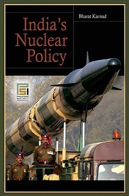 Indias Nuclear Policy  by  Bharat Karnad