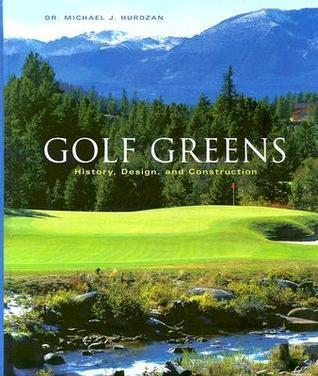 Golf Greens: History, Design, and Construction Michael J. Hurdzan