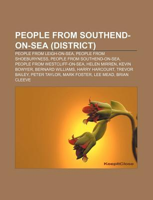 People from Southend-On-Sea (District): People from Leigh-On-Sea, People from Shoeburyness, People from Southend-On-Sea  by  Source Wikipedia