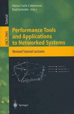 Performance Tools and Applications to Networked Systems: Revised Tutorial Lectures Maria Carla Calzarossa