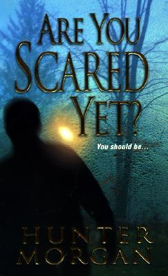 Are You Scared Yet?  by  Hunter Morgan