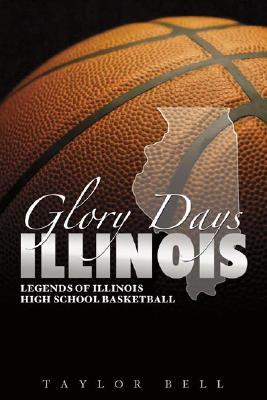 Illinois: Legends of Illinois High School Basketball  by  Taylor Bell