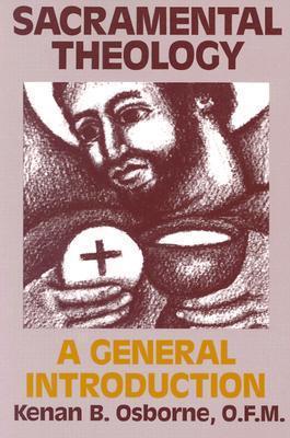 Sacramental Theology: A General Introduction Kenan B. Osborne