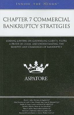 Chapter 7 Commercial Bankruptcy Strategies: Leading Lawyers on Counseling Clients, Filing a Proof of Claim, and Understanding the Benefits and Challenges of Bankruptcy  by  David J. Adler