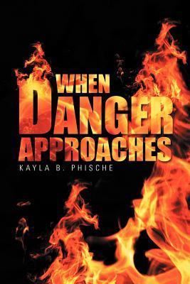 When Danger Approaches  by  Kayla B. Phische