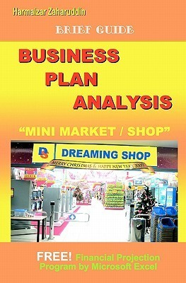 Business Plan Analysis for Mini Market: Brief Guide Business Plan  by  Harmaizar Zaharuddin