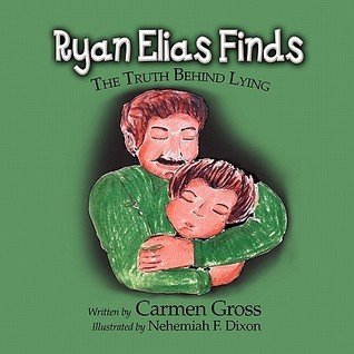 Ryan Elias Finds: The Truth Behind Lying  by  Carmen L. Gross