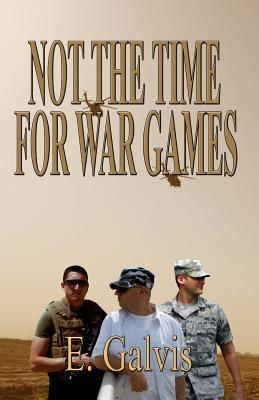 Not the Time for War Games E. Galvis