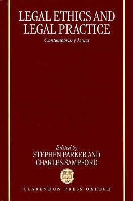 Legal Ethics & Legal Prac  by  Stephen Parker