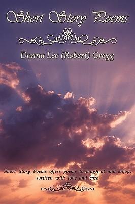Short Story Poems  by  Lee (Robert) G Donna Lee (Robert) Gregg