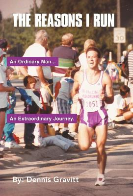 The Reasons I Run: One Runners Journey  by  Dennis Gravitt
