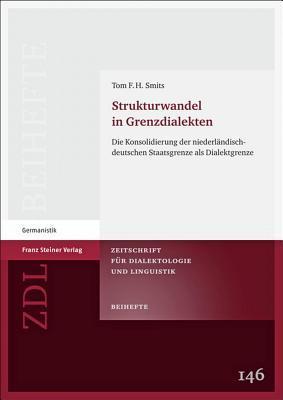 Strukturwandel in Grenzdialekten: Die Konsolidierung Der Niederlandisch-Deutschen Staatsgrenze ALS Dialektgrenze  by  Tom F. Smits