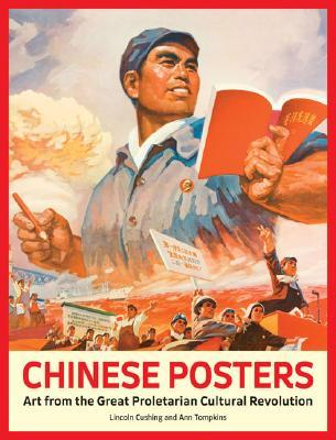 Chinese Posters: Art from the Great Proletarian Cultural Revolution  by  Lincoln Cushing