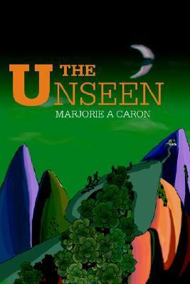 The Unseen  by  Marjorie A. Caron