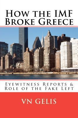 How the IMF Broke Greece: Role of the Fake Left V. N. Gelis