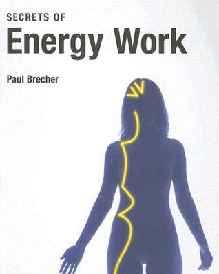 Secrets of Energy Work Paul Brecher