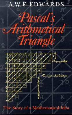 Pascals Arithmetical Triangle: The Story of a Mathematical Idea A.W.F. Edwards