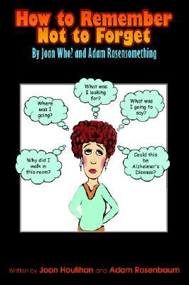 How to Remember Not to Forget Adam Rosenbaum
