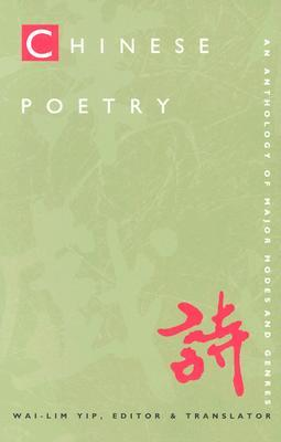 Chinese Poetry, 2nd Ed., Revised: An Anthology of Major Modes and Genres  by  wai-lim Yip