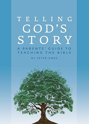 Telling Gods Story: A Parents Guide to Teaching the Bible  by  Peter Enns