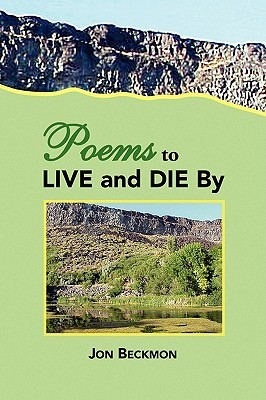 Poems to Live and Die by Jon Beckmon