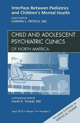 Pediatric Concerns and Psychiatric Issues, An Issue of Child and Adolescent Psychiatric Clinics of North America Sandra L. Fritsch