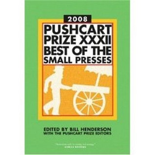 Pushcart Prize XXXII: Best of the Small Presses  by  Bill Henderson