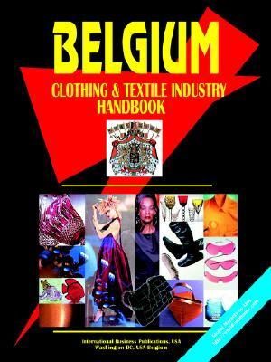 Belgium Clothing & Textile Industry Handbook USA International Business Publications