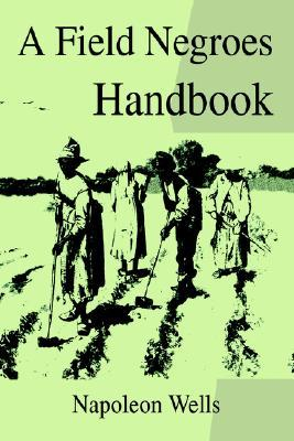 A Field Negroes Handbook  by  Napoleon Wells