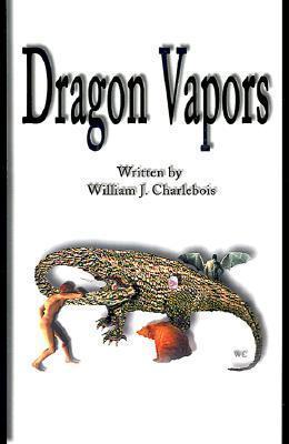 Dragon Vapors  by  William J. Charlebois