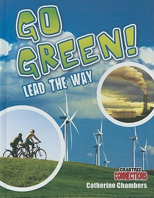 Go Green! Lead the Way  by  Catherine Chambers