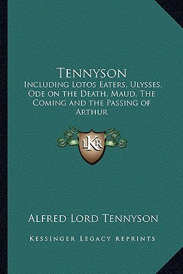 Tennyson Tennyson: Including Lotos Eaters, Ulysses, Ode on the Death, Maud, Theincluding Lotos Eaters, Ulysses, Ode on the Death, Maud, t  by  Alfred Lord Tennyson