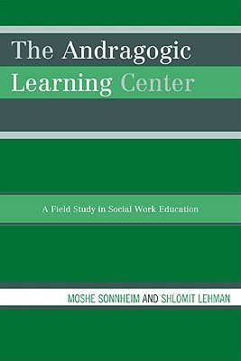 Andragogic Learning Center: A Field Study in Social Work Education  by  Moshe Sonnheim