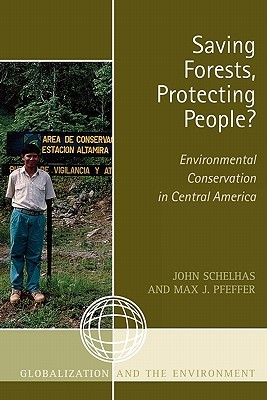 Saving Forests, Protecting People?: Environmental Conservation in Central America  by  John Schelhas