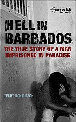 Hell In Barbados: The True Story Of A Man Imprisoned In Paradise Terry Donaldson