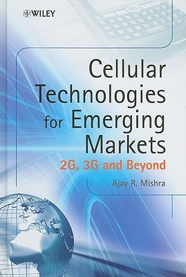 Cellular Technologies for Emerging Markets: 2G, 3G and Beyond Ajay R. Mishra